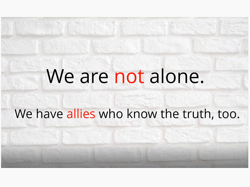 We are not alone. We have allies that know the truth